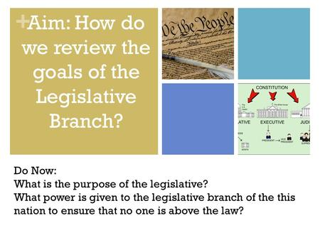 + Do Now: What is the purpose of the legislative? What power is given to the legislative branch of the this nation to ensure that no one is above the law?