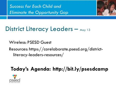 District Literacy Leaders – May 13 Wireless: PSESD Guest Resources: https://corelaborate.psesd.org/district- literacy-leaders-resources/ Today's Agenda: