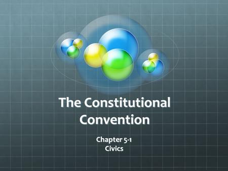 The Constitutional Convention Chapter 5-1 Civics.