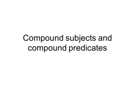 Compound subjects and compound predicates. A compound subject consists of two or more simple subjects that have the same predicate. The subjects may be.