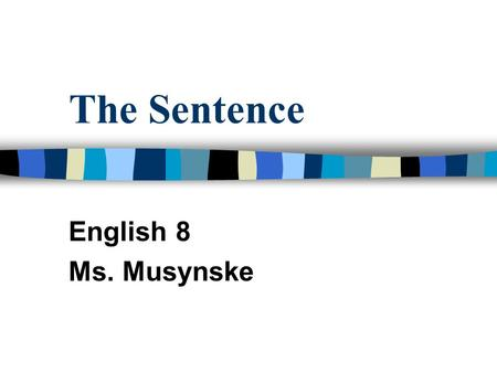 The Sentence English 8 Ms. Musynske.