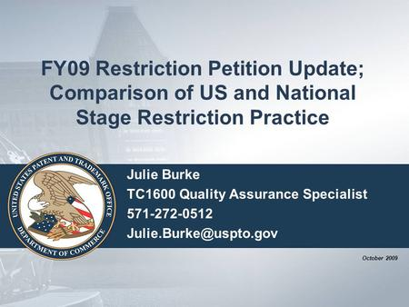 FY09 Restriction Petition Update; Comparison of US and National Stage Restriction Practice Julie Burke TC1600 Quality Assurance Specialist 571-272-0512.