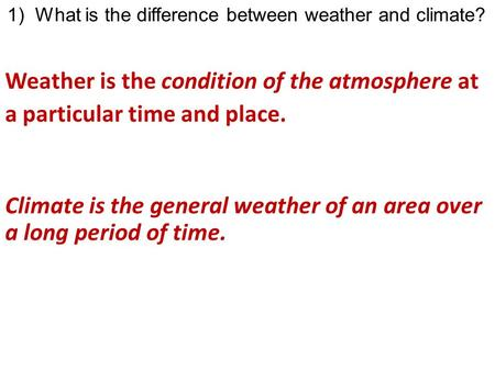 Weather is the condition of the atmosphere at