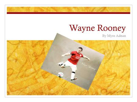 Wayne Rooney By Myre Adnan. Facts about Wayne Rooney Age 24 Place of Birth Croxteth, Liverpool, England Height 5'10 Weight 12st 5lbs Team Manchester United.