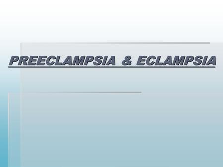 PREECLAMPSIA & ECLAMPSIA. Objective:-  A unique disease (syndrome) of pregnant woman in the second half of pregnancy.  Carries significant maternal.