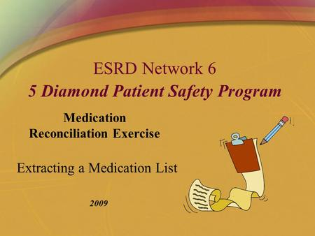ESRD Network 6 5 Diamond Patient Safety Program 2009 Extracting a Medication List Medication Reconciliation Exercise.