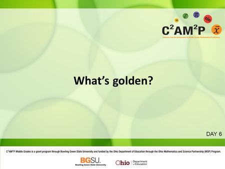 What's golden? DAY 6. Reflecting on SMCs and SMPs Share across your table with different SMPs and SMCs addressed by today's activities. – Be purposeful.