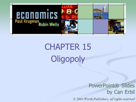 CHAPTER 15 Oligopoly PowerPoint® Slides by Can Erbil © 2004 Worth Publishers, all rights reserved.