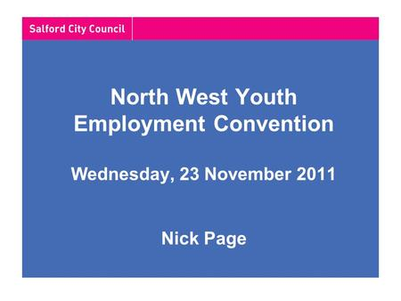 North West Youth Employment Convention Wednesday, 23 November 2011 Nick Page.