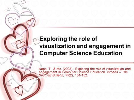 Exploring the role of visualization and engagement in Computer Science Education Naps, T., & etc. (2003). Exploring the role of visualization and engagement.
