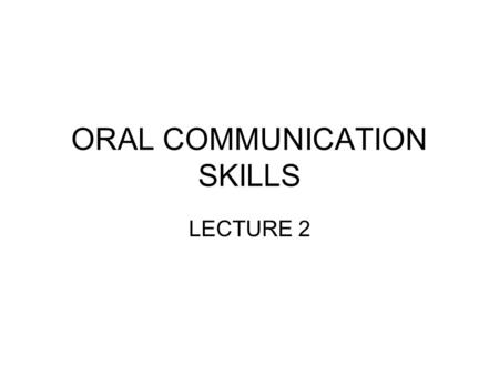 ORAL COMMUNICATION SKILLS LECTURE 2. Information exchange between living organisms Communication is not limited to humans or primates. Every information-exchange.