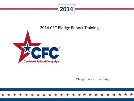 2014 2014 CFC Pledge Report Training Pledge Turn-in Training.