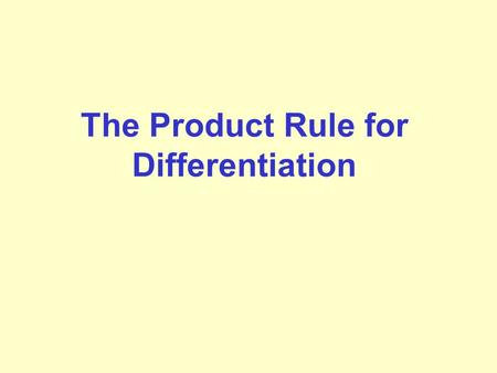The Product Rule for Differentiation. If you had to differentiate f(x) = (3x + 2)(x – 1), how would you start?