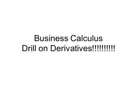 Business Calculus Drill on Derivatives!!!!!!!!!!.