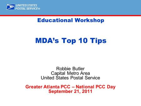 ® Educational Workshop MDA's Top 10 Tips Robbie Butler Capital Metro Area United States Postal Service Greater Atlanta PCC – National PCC Day September.