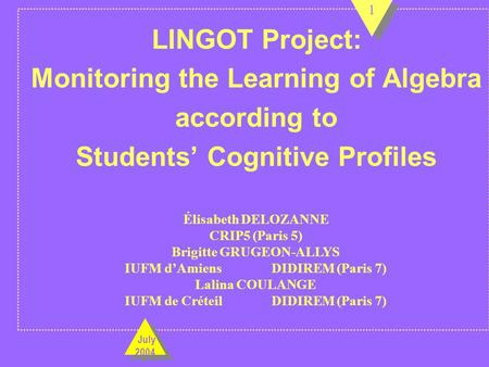 LINGOT Project: Monitoring the Learning of Algebra according to Students' Cognitive Profiles Élisabeth DELOZANNE CRIP5 (Paris 5) Brigitte GRUGEON-ALLYS.