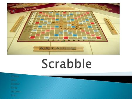 Polina Alex Eviatar Roey Andrea Erez.  For those that heard but don't know exactly:  Scrabble is a word game for two and more players on a square board.