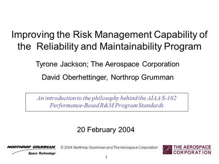 1 Improving the Risk Management Capability of the Reliability and Maintainability Program An introduction to the philosophy behind the AIAA S-102 Performance-Based.