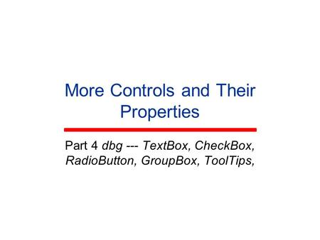More Controls and Their Properties Part 4 dbg --- TextBox, CheckBox, RadioButton, GroupBox, ToolTips,