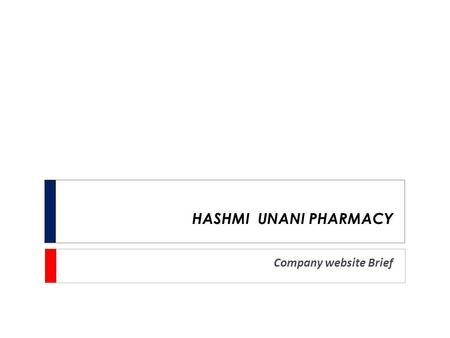 Company website Brief HASHMI UNANI PHARMACY. Basic layout  The look and feel of the website should be more corporate specific that should provide premium.