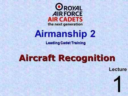 Aircraft Recognition Lecture Leading Cadet Training Airmanship 2 1.