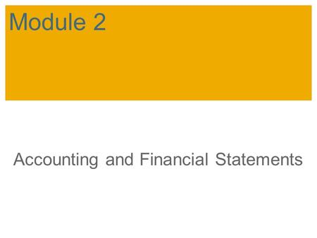 Accounting and Financial Statements Module 2. SAP 2007 / SAP University Alliances Introductory Accounting Objectives Discuss goals and uses of accounting.