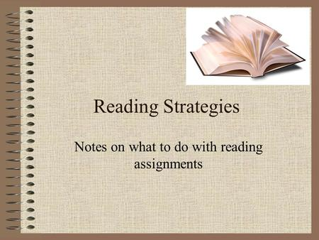 Reading Strategies Notes on what to do with reading assignments.