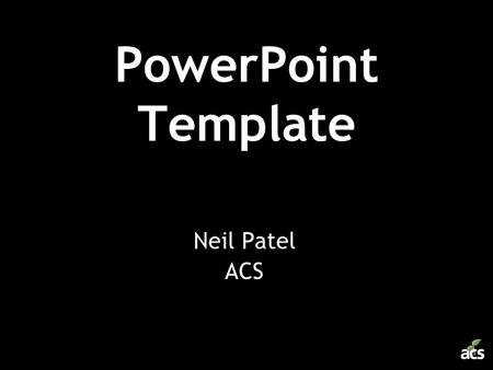 PowerPoint Template Neil Patel ACS. 1.Keep it Simple, Silly.