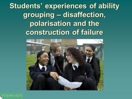 Students' experiences of ability grouping – disaffection, polarisation and the construction of failure.