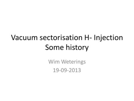 Vacuum sectorisation H- Injection Some history Wim Weterings 19-09-2013.