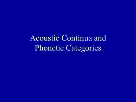 Acoustic Continua and Phonetic Categories Frequency - Tones.