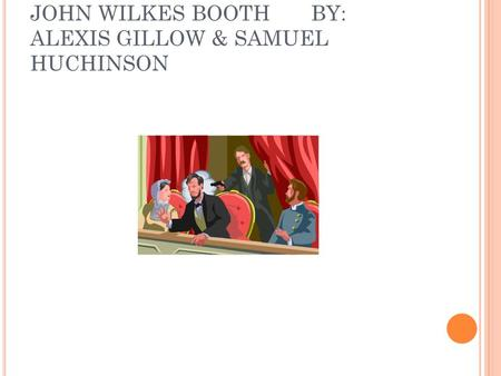 JOHN WILKES BOOTH BY: ALEXIS GILLOW & SAMUEL HUCHINSON.
