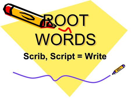 ROOT WORDS Scrib, Script = Write. Describe To say or write down how something or someone looks; to use adjectives in writing.