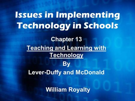 Issues in Implementing Technology in Schools Chapter 13 Teaching and Learning with Technology By Lever-Duffy and McDonald William Royalty.