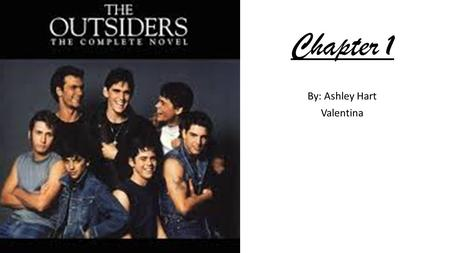 Chapter 1 By: Ashley Hart Valentina. Ponyboy Ponyboy Curtis is a 14-years-old boy, he has light-brown eyes, almost red hair he has his hair longer than.