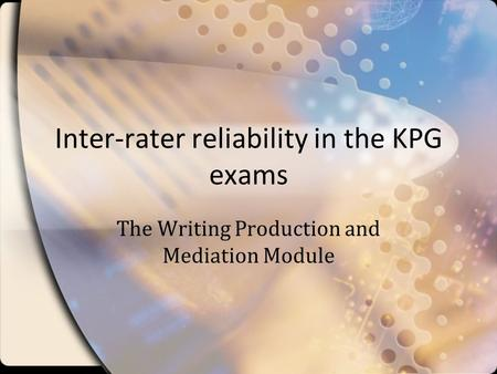 Inter-rater reliability in the KPG exams The Writing Production and Mediation Module.