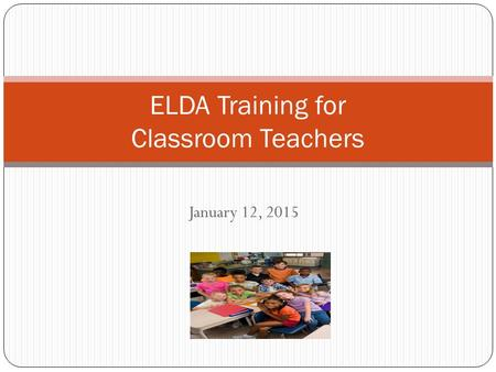 January 12, 2015 ELDA Training for Classroom Teachers.