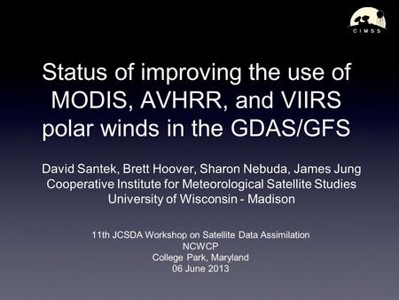 Status of improving the use of MODIS, AVHRR, and VIIRS polar winds in the GDAS/GFS David Santek, Brett Hoover, Sharon Nebuda, James Jung Cooperative Institute.