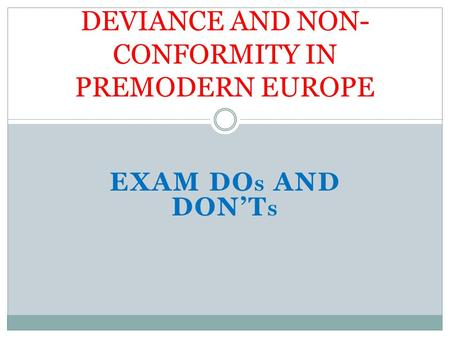 EXAM DO S AND DON'T S DEVIANCE AND NON- CONFORMITY IN PREMODERN EUROPE.