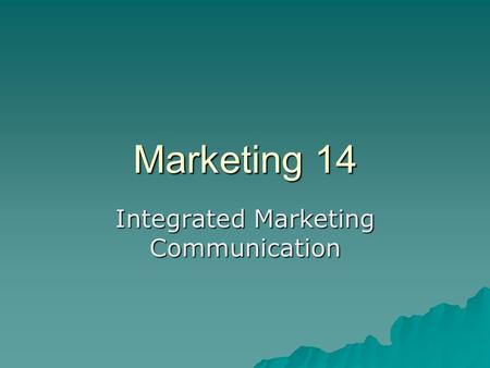 Marketing 14 Integrated Marketing Communication. 14.1 Integrated Marketing Communications -- 14 n Goal of promotion n Promo mix n Objectives and budgets.