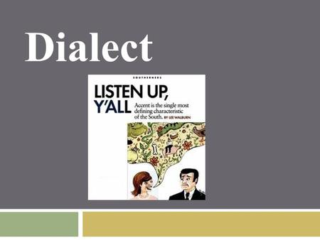 Dialect.  Dialect is language spoken by the people of a particular place, time or social group  Do people speak differently today than they did two.