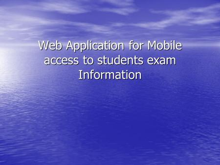 Web Application for Mobile access to students exam Information.