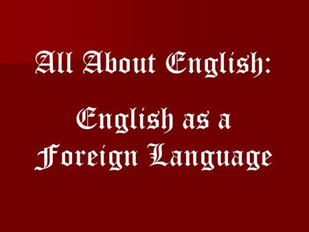 All About English: English as a Foreign Language.