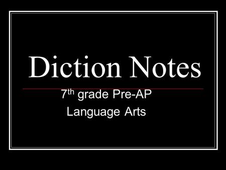 Diction Notes 7 th grade Pre-AP Language Arts. I. Diction- word choice and style of language 1. Levels of Diction a. Formal diction- no slang, no idioms,