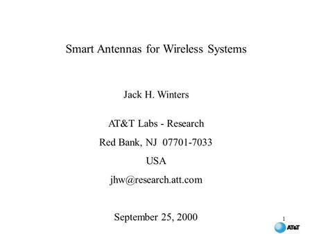 1 Smart Antennas for Wireless Systems Jack H. Winters AT&T Labs - Research Red Bank, NJ 07701-7033 USA September 25, 2000.