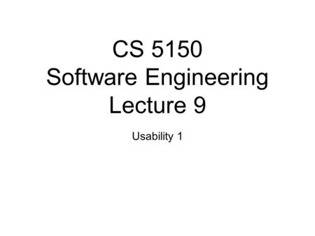 CS 5150 Software Engineering Lecture 9 Usability 1.