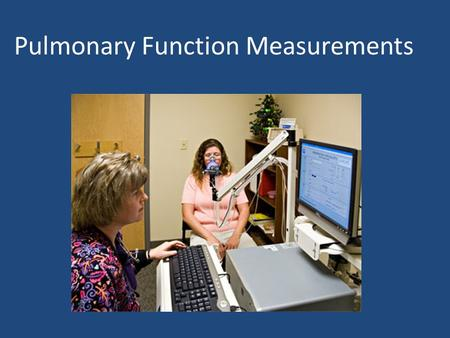 Pulmonary Function Measurements. Why PFTS? 1.To detect the presence or absence of pulmonary disease. 2.To classify disease as obstructive or restrictive.