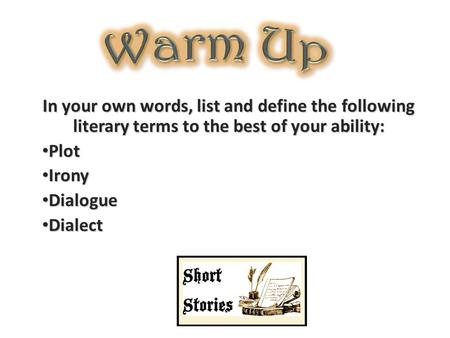 In your own words, list and define the following literary terms to the best of your ability: Plot Plot Irony Irony Dialogue Dialogue Dialect Dialect.