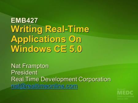 EMB427 Writing Real-Time Applications On Windows CE 5.0 Nat Frampton President Real Time Development Corporation