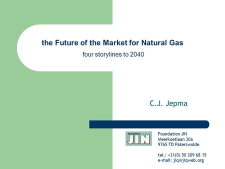 C.J. Jepma Foundation JIN Meerkoetlaan 30a 9765 TD Paterswolde tel.: +31(0) 50 309 68 15   the Future of the Market for Natural Gas.